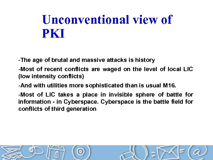 Unconventional view of PKI -The age of brutal and massive attacks is history -Most