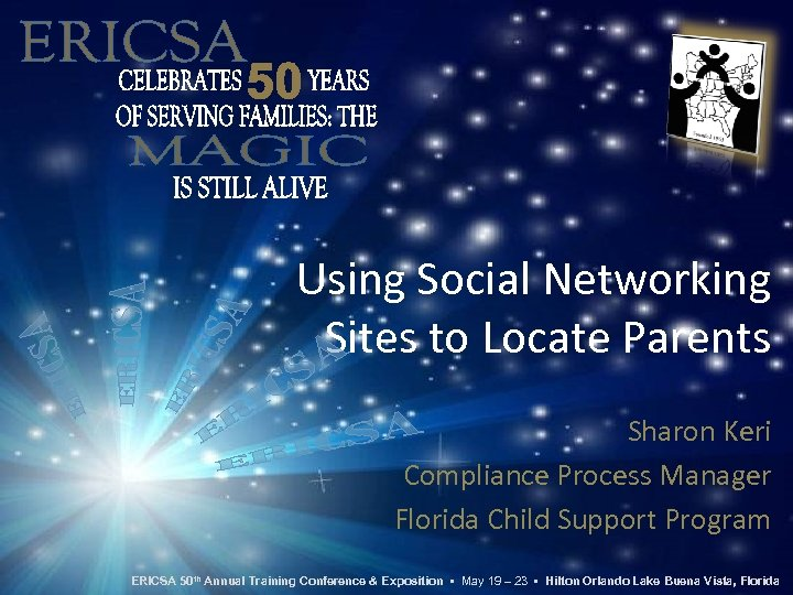 Using Social Networking Sites to Locate Parents Sharon Keri Compliance Process Manager Florida Child
