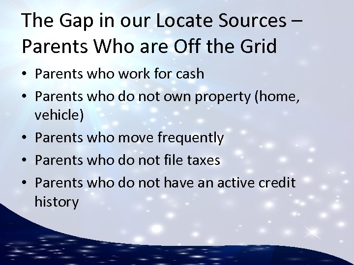 The Gap in our Locate Sources – Parents Who are Off the Grid •