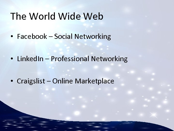 The World Wide Web • Facebook – Social Networking • Linked. In – Professional