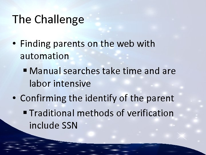 The Challenge • Finding parents on the web with automation § Manual searches take