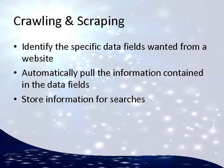 Crawling & Scraping • Identify the specific data fields wanted from a website •