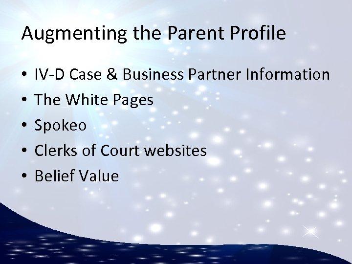 Augmenting the Parent Profile • • • IV-D Case & Business Partner Information The