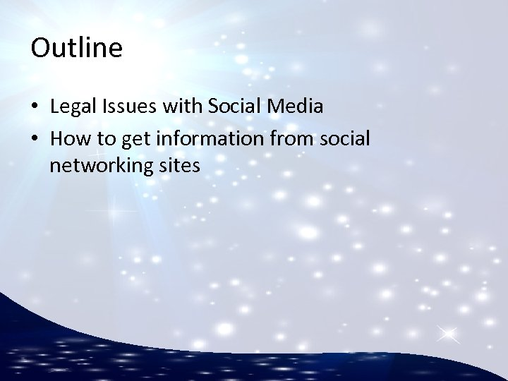 Outline • Legal Issues with Social Media • How to get information from social
