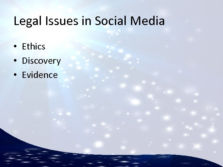 Legal Issues in Social Media • Ethics • Discovery • Evidence