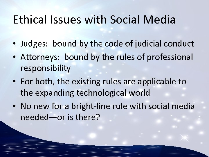 Ethical Issues with Social Media • Judges: bound by the code of judicial conduct