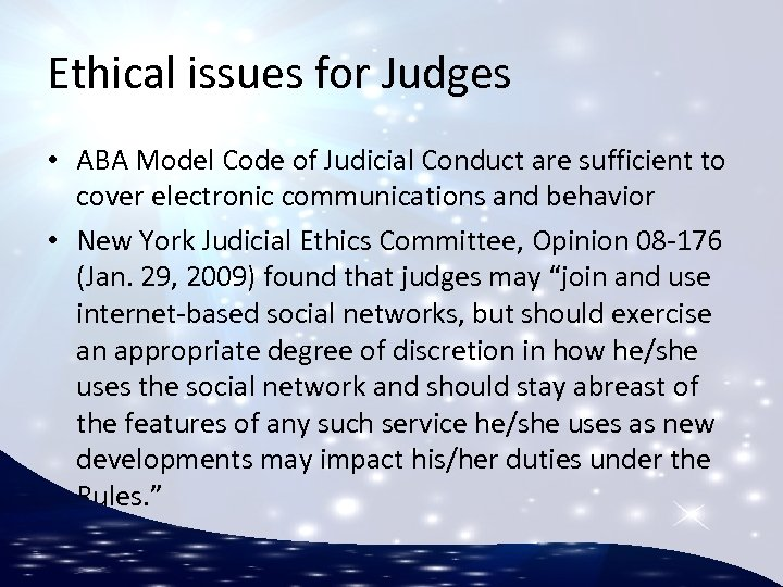 Ethical issues for Judges • ABA Model Code of Judicial Conduct are sufficient to