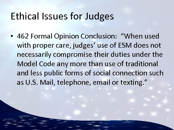 """Ethical Issues for Judges • 462 Formal Opinion Conclusion: """"When used with proper care,"""