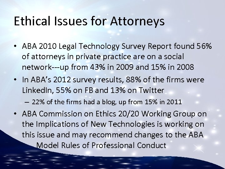 Ethical Issues for Attorneys • ABA 2010 Legal Technology Survey Report found 56% of