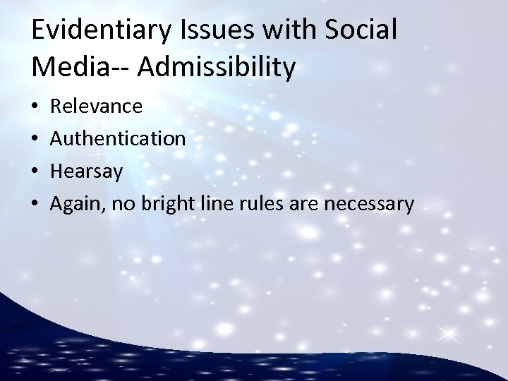 Evidentiary Issues with Social Media-- Admissibility • • Relevance Authentication Hearsay Again, no bright