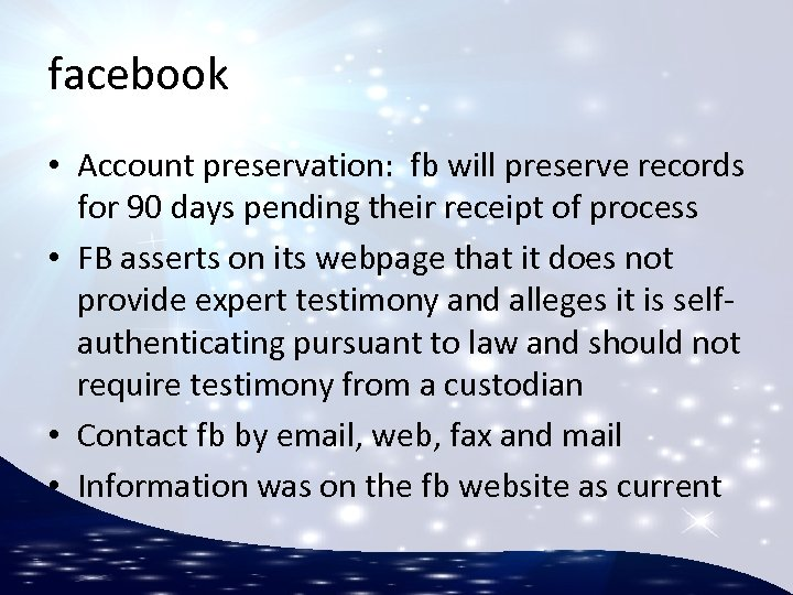 facebook • Account preservation: fb will preserve records for 90 days pending their receipt