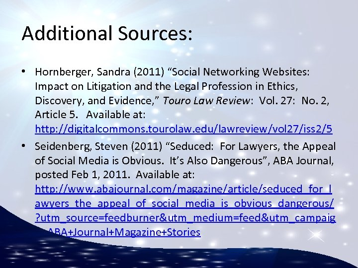 """Additional Sources: • Hornberger, Sandra (2011) """"Social Networking Websites: Impact on Litigation and the"""