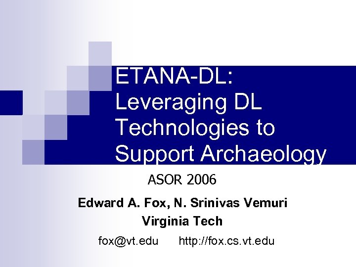 ETANA-DL: Leveraging DL Technologies to Support Archaeology ASOR 2006 Edward A. Fox, N. Srinivas