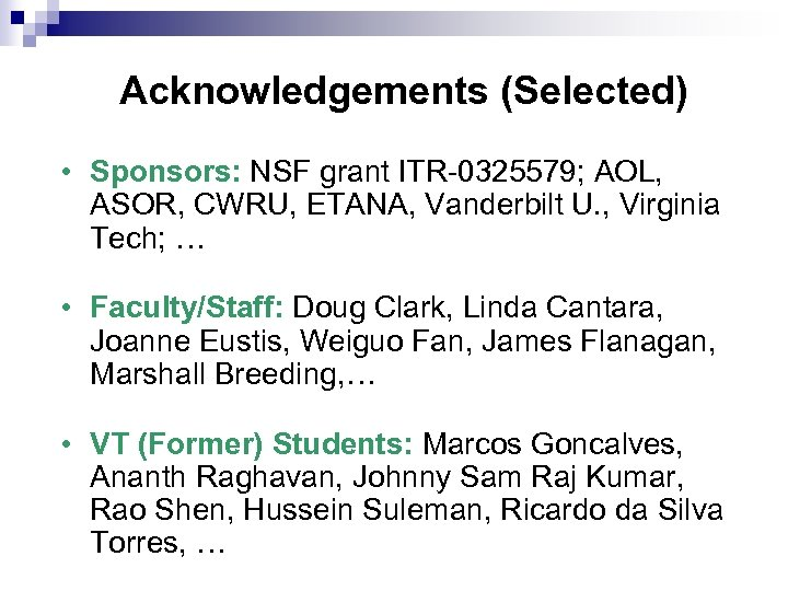 Acknowledgements (Selected) • Sponsors: NSF grant ITR-0325579; AOL, ASOR, CWRU, ETANA, Vanderbilt U. ,