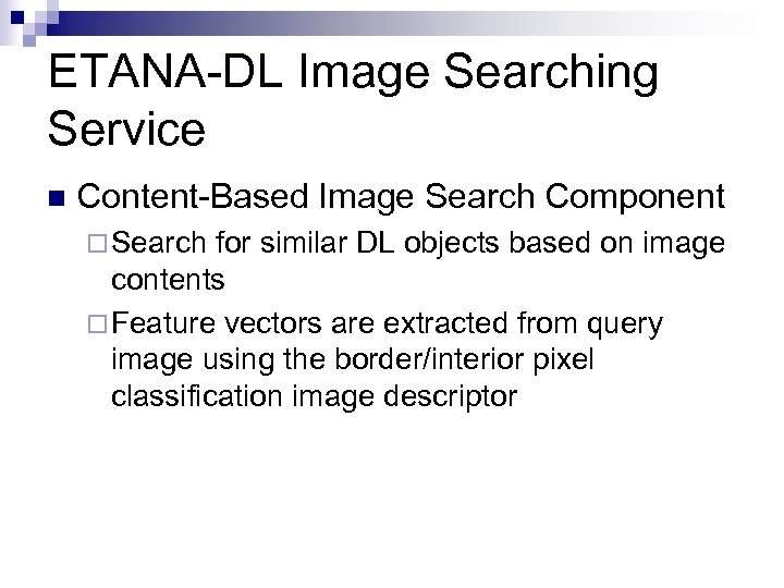 ETANA-DL Image Searching Service n Content-Based Image Search Component ¨ Search for similar DL