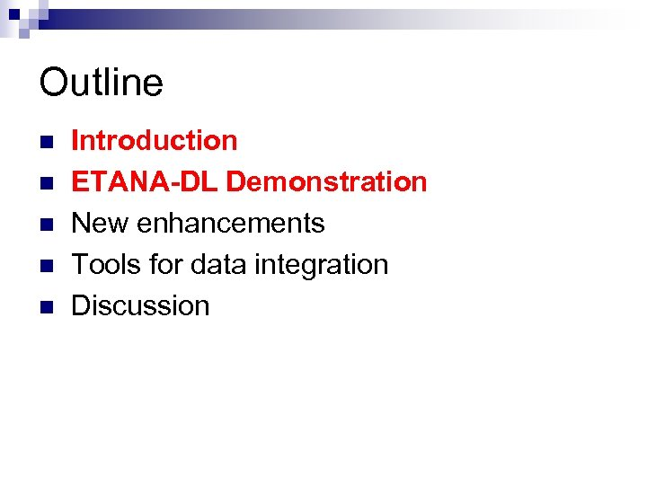 Outline n n n Introduction ETANA-DL Demonstration New enhancements Tools for data integration Discussion