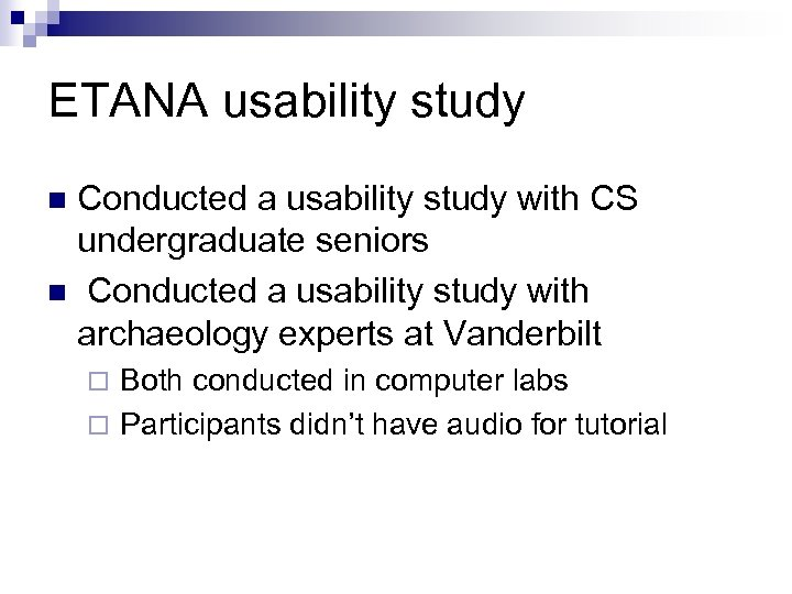ETANA usability study Conducted a usability study with CS undergraduate seniors n Conducted a