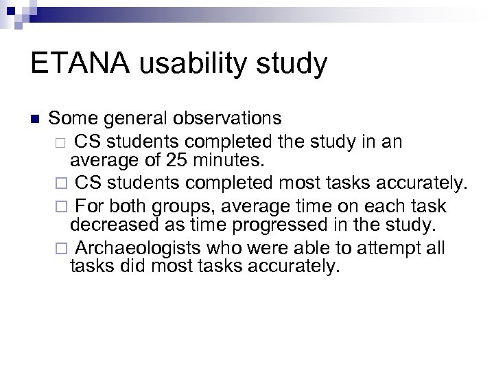 ETANA usability study n Some general observations ¨ CS students completed the study in