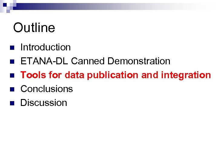 Outline n n n Introduction ETANA-DL Canned Demonstration Tools for data publication and integration