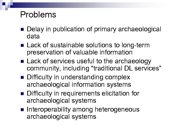 Problems n n n Delay in publication of primary archaeological data Lack of sustainable