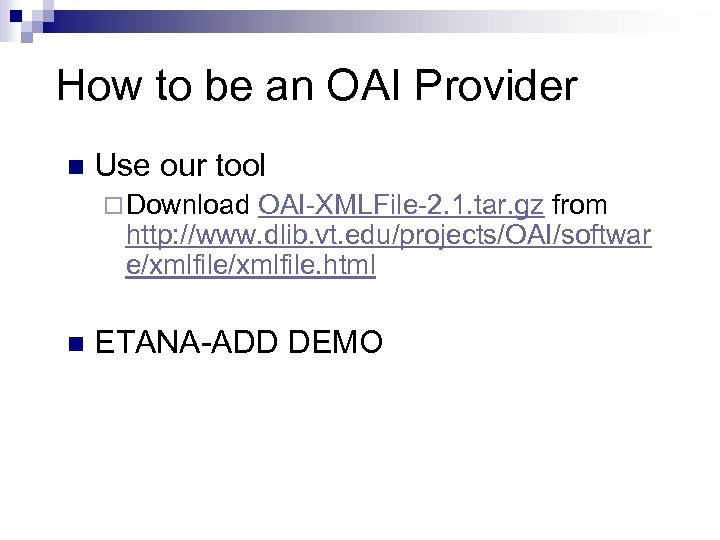 How to be an OAI Provider n Use our tool ¨ Download OAI-XMLFile-2. 1.