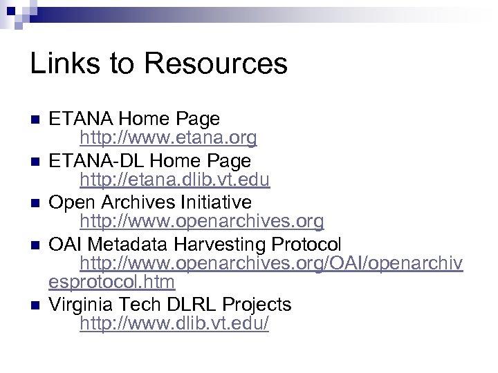 Links to Resources n n n ETANA Home Page http: //www. etana. org ETANA-DL