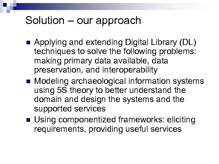 Solution – our approach n n n Applying and extending Digital Library (DL) techniques