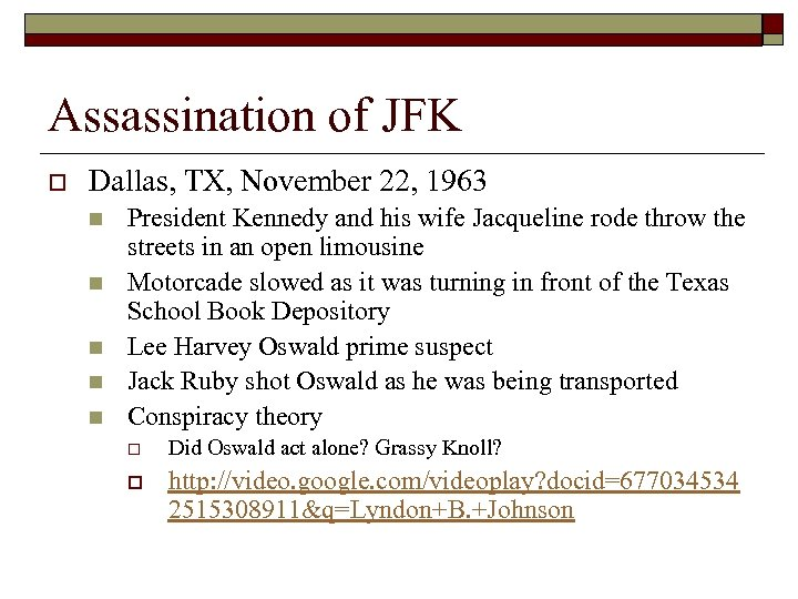 Assassination of JFK o Dallas, TX, November 22, 1963 n n n President Kennedy