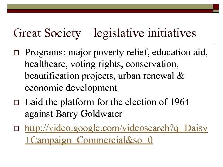 Great Society – legislative initiatives o o o Programs: major poverty relief, education aid,