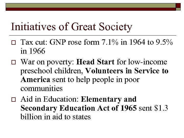 Initiatives of Great Society o o o Tax cut: GNP rose form 7. 1%