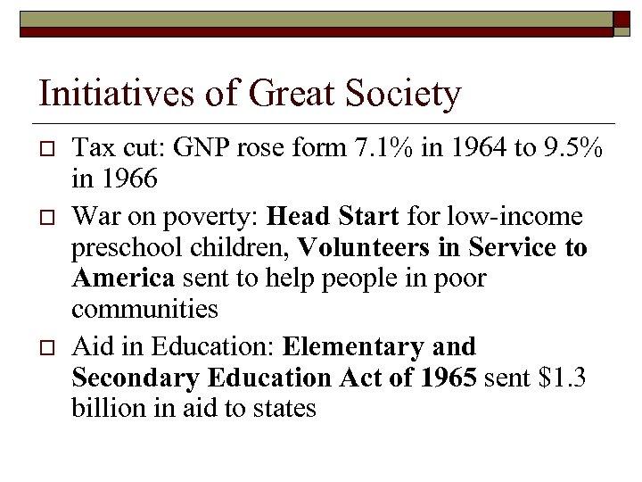 Initiatives of Great Society o o o Tax cut: GNP rose form 7. 1%