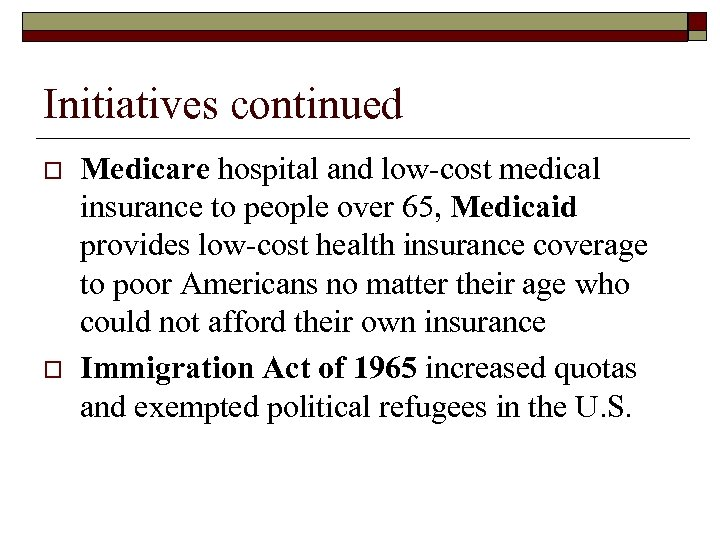 Initiatives continued o o Medicare hospital and low-cost medical insurance to people over 65,