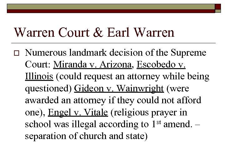 Warren Court & Earl Warren o Numerous landmark decision of the Supreme Court: Miranda