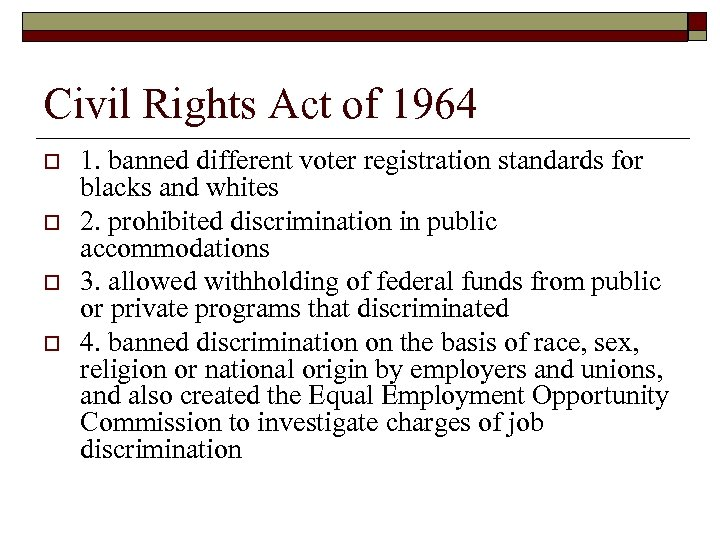 Civil Rights Act of 1964 o o 1. banned different voter registration standards for