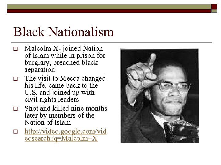 Black Nationalism o o Malcolm X- joined Nation of Islam while in prison for