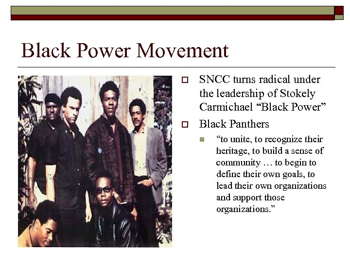 Black Power Movement o o SNCC turns radical under the leadership of Stokely Carmichael