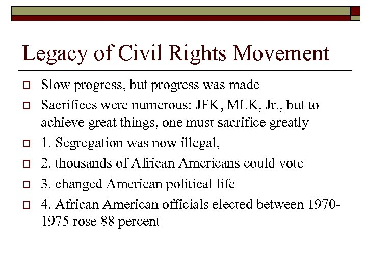 Legacy of Civil Rights Movement o o o Slow progress, but progress was made
