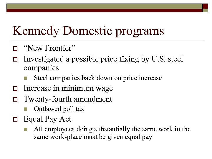 "Kennedy Domestic programs o o ""New Frontier"" Investigated a possible price fixing by U."