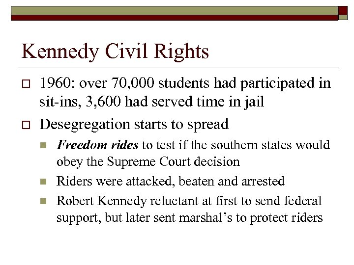 Kennedy Civil Rights o o 1960: over 70, 000 students had participated in sit-ins,