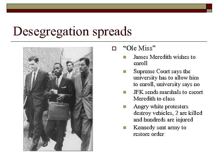 "Desegregation spreads o ""Ole Miss"" n n n James Meredith wishes to enroll Supreme"
