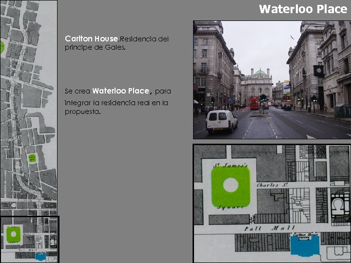 Waterloo Place Carlton House, Residencia del principe de Gales. Se crea Waterloo Place, para