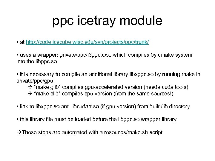ppc icetray module • at http: //code. icecube. wisc. edu/svn/projects/ppc/trunk/ • uses a wrapper: