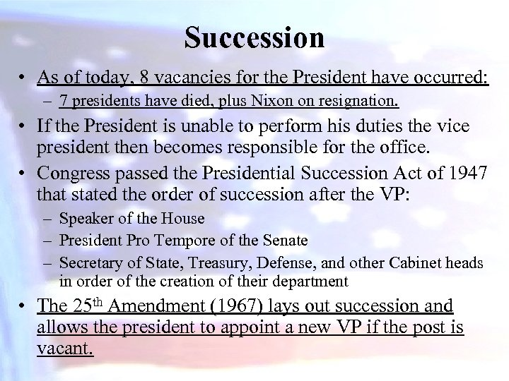 Succession • As of today, 8 vacancies for the President have occurred: – 7