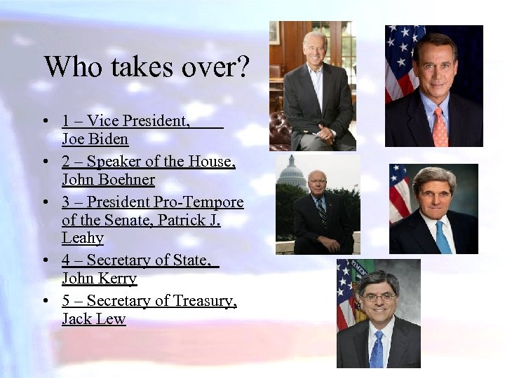Who takes over? • 1 – Vice President, Joe Biden • 2 – Speaker