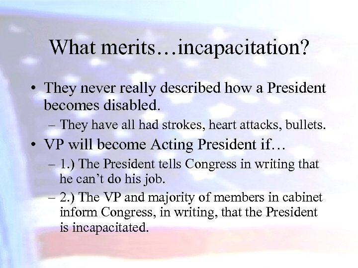 What merits…incapacitation? • They never really described how a President becomes disabled. – They