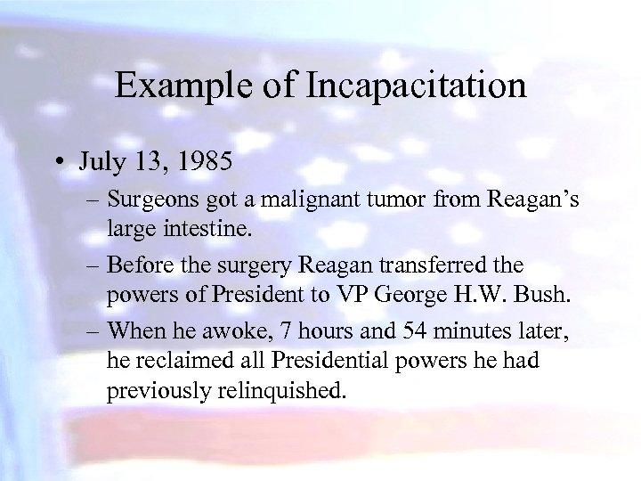 Example of Incapacitation • July 13, 1985 – Surgeons got a malignant tumor from