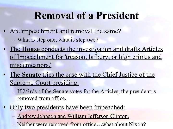 Removal of a President • Are impeachment and removal the same? – What is