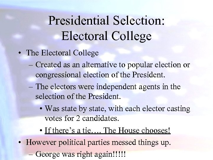 Presidential Selection: Electoral College • The Electoral College – Created as an alternative to