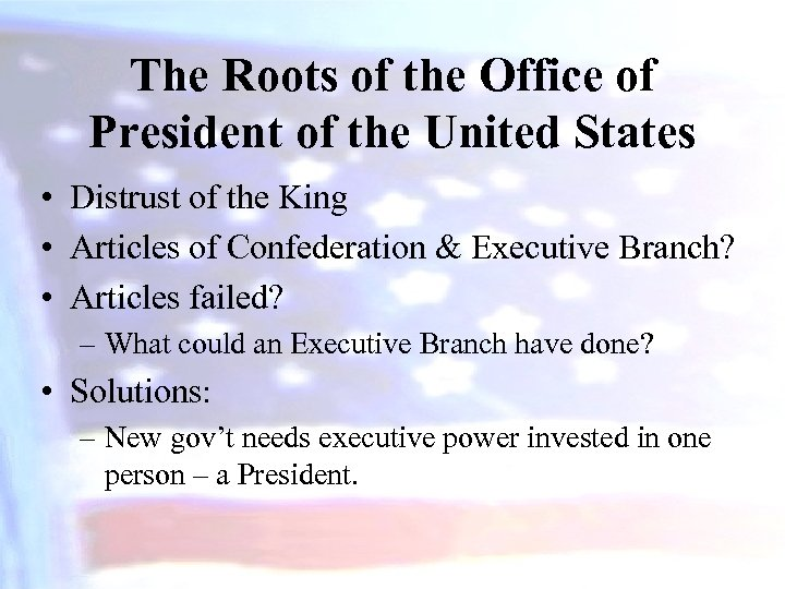 The Roots of the Office of President of the United States • Distrust of