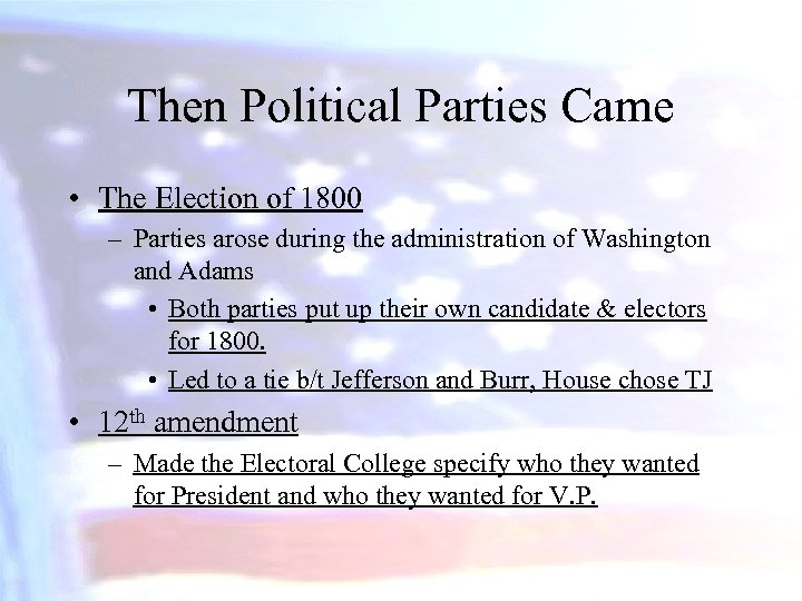 Then Political Parties Came • The Election of 1800 – Parties arose during the